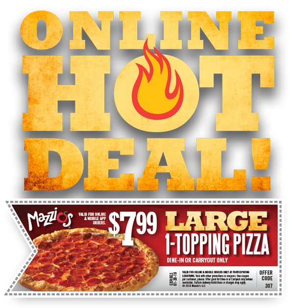 Online Hot Deal! $7.99 Large 1-Topping Pizza. Dine-in or carryout only. Offer Code 307. Expires 01-20-19.