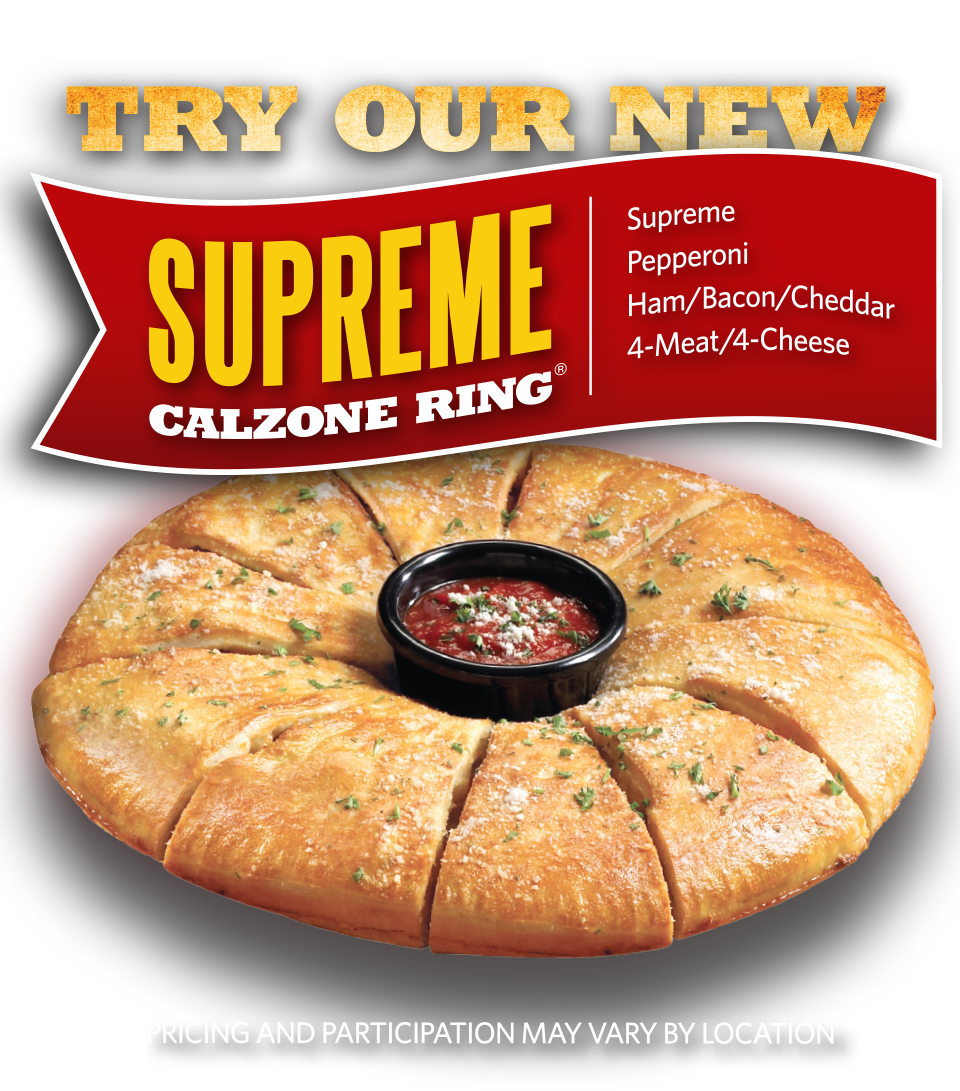 Try our new Supreme Calzone Ring. Only $8.99